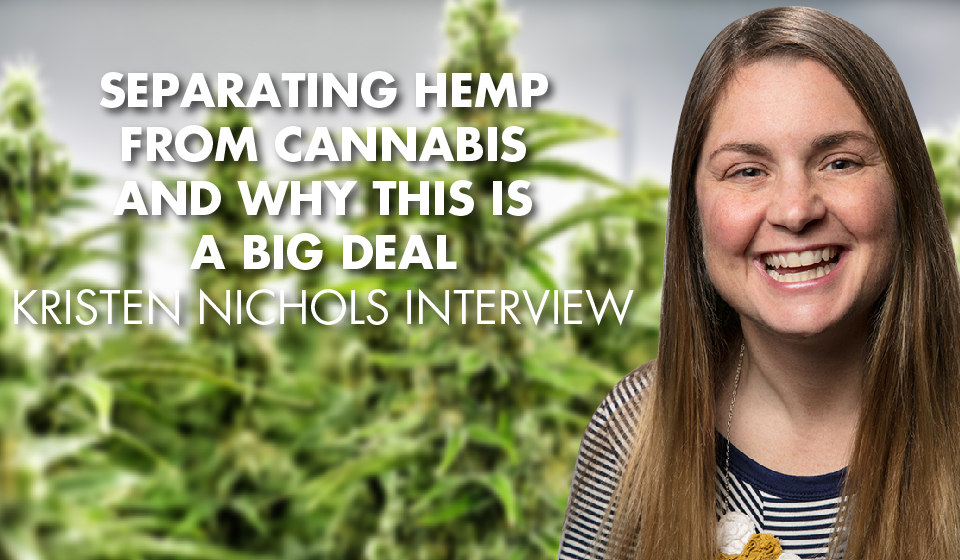ABSOLUTELY SEISMIC: Kristen Nichols Weighs the Impact of the Farm Bill on the Hemp and CBD Markets