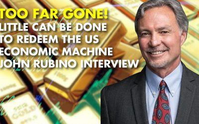 TOO FAR GONE: John Rubino Forecasts a Dark Conclusion to This American Economic Cycle