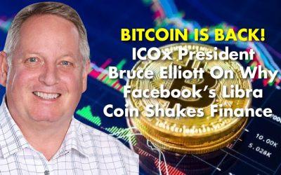 BITCOIN IS BACK! ICOx President Bruce Elliott On Why Facebook's Libra Coin Shakes Finance