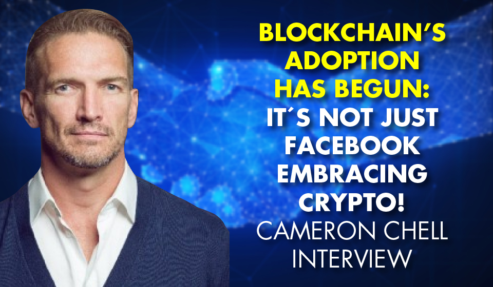 MOVING TOWARDS A TOKENIZED WORLD: Cameron Chell's Vision for a Blockchain-Fueled Global Economy
