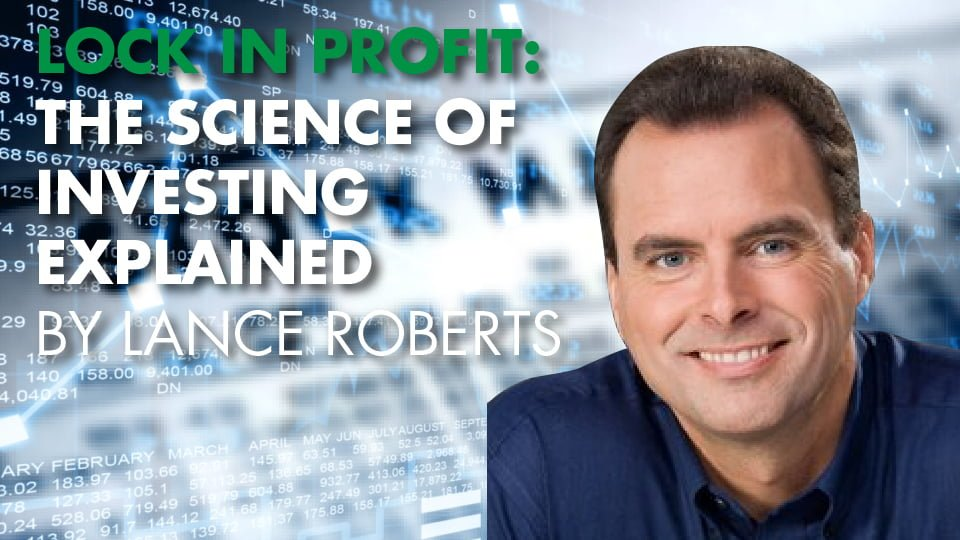 LOCK IN PROFIT: The Science Of Investing Explained By Lance Roberts