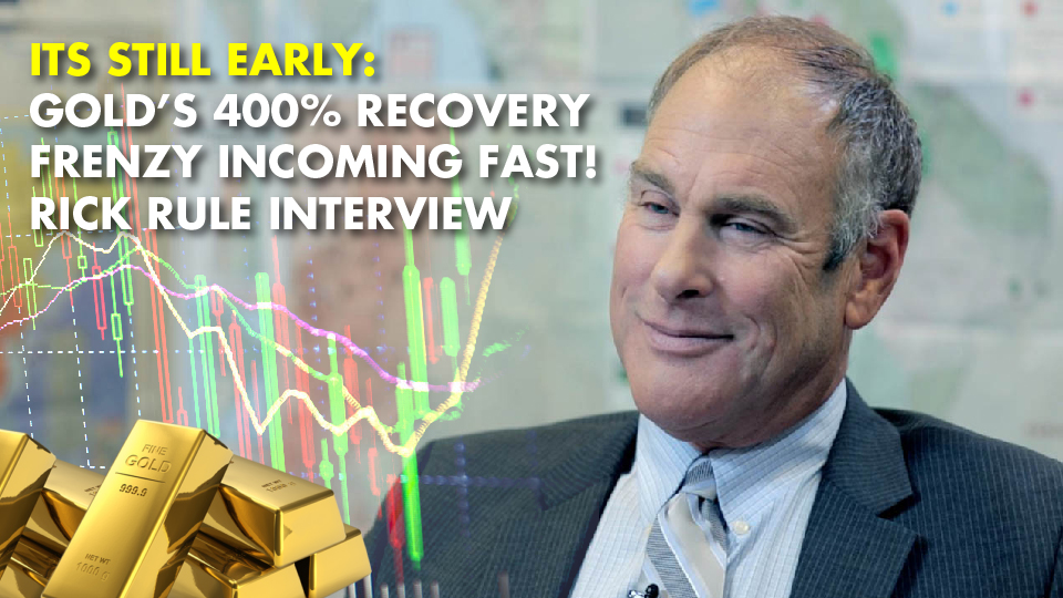 ITS STILL EARLY: Gold's 400% Recovery Frenzy Incoming Fast! Rick Rule Interview