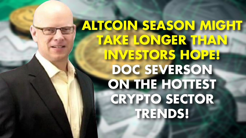 Altcoin Season Might Take Longer Than Investors Hope! Doc Severson On The Hottest Crypto Sector Trends!