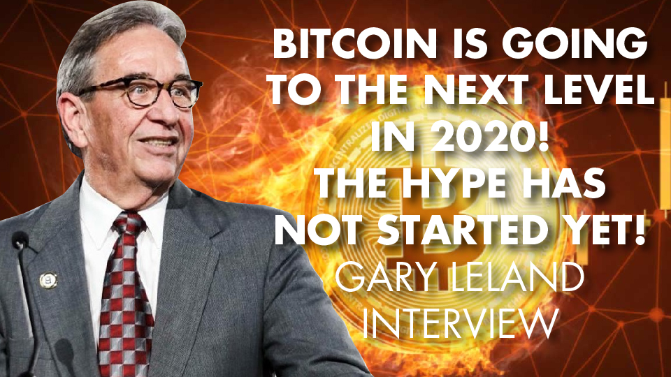 Bitcoin Is Going To The Next Level In 2020! The Hype Has Not Started YET! Gary Leland Interview