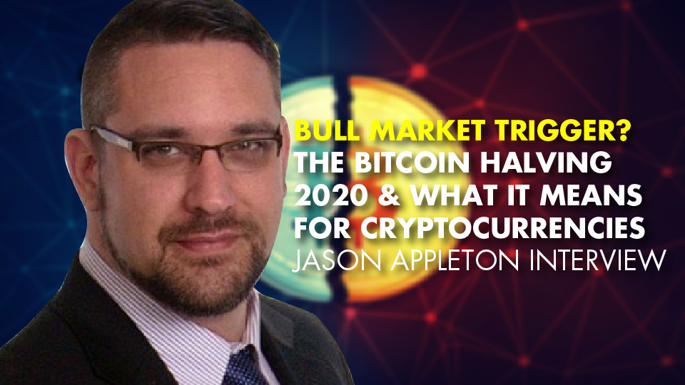 BULL MARKET TRIGGER? The Bitcoin Halving 2020 & What It Means For Cryptocurrencies – Jason Appleton Interview