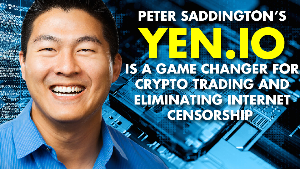 Peter Saddington's YEN.io Is A Game Changer For Crypto Trading and Eliminating Internet Censorship