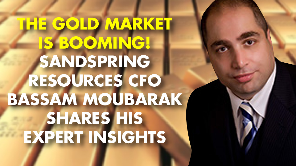 The Gold Market Is BOOMING! Sandspring Resources CFO Bassam Moubarak Shares His Expert Insights