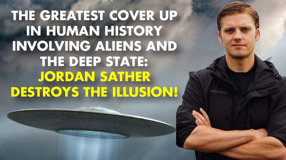 The Greatest Cover Up IN HUMAN HISTORY Involving ALIENS and the DEEP STATE: Jordan Sather Destroys The Illusion!