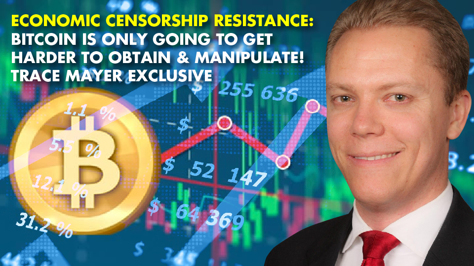 Economic Censorship Resistance: Bitcoin Is Only Going To Get Harder To Obtain & Manipulate! Trace Mayer Exclusive
