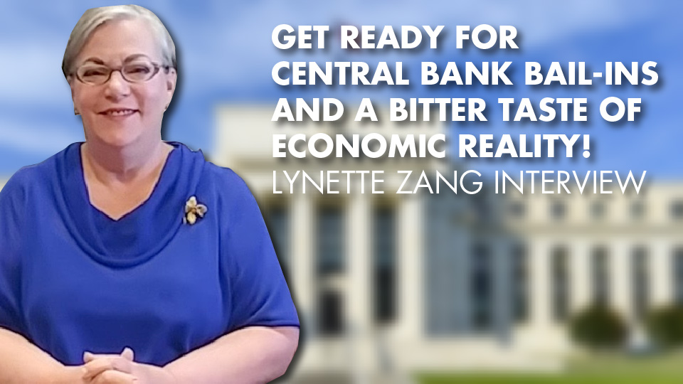 GET READY FOR CENTRAL BANK BAIL-INS AND A BITTER TASTE OF ECONOMIC REALITY! Lynette Zang Interview