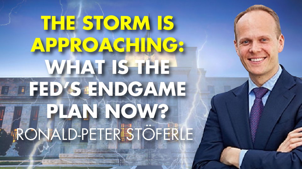 THE STORM IS APPROACHING: What Is The FED's Endgame Plan Now? Ronald-Peter Stöferle