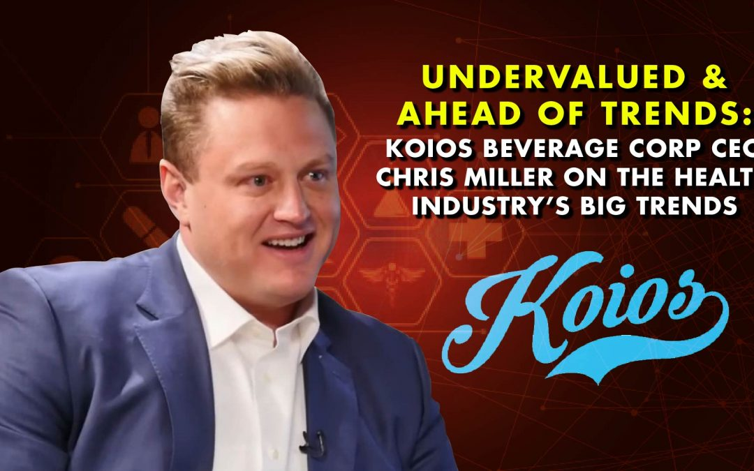 UNDERVALUED & AHEAD OF TRENDS: Koios Beverage Corp CEO Chris Miller on the Health Industry's BIG TRENDS