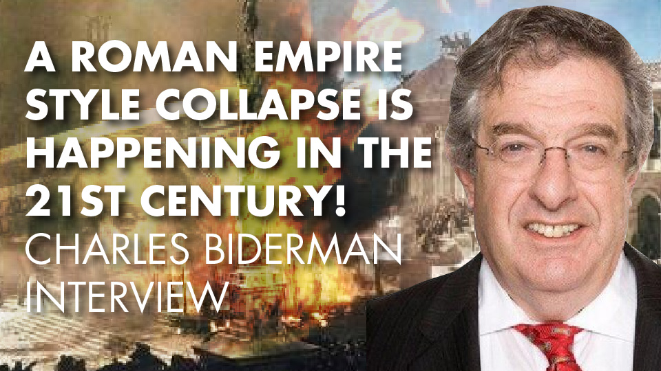 A Roman Empire Style Collapse Is Happening In The 21st Century! Charles Biderman Interview