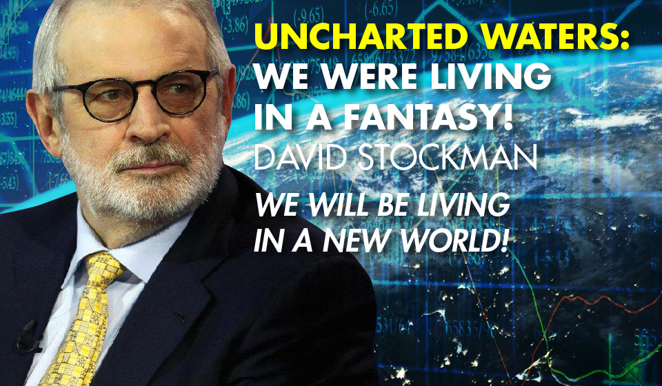 Uncharted Waters: We Were Living In a Fantasy! – David Stockman