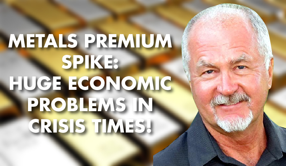 METALS Premium Spike: Huge Economic Problems in Crisis Times!