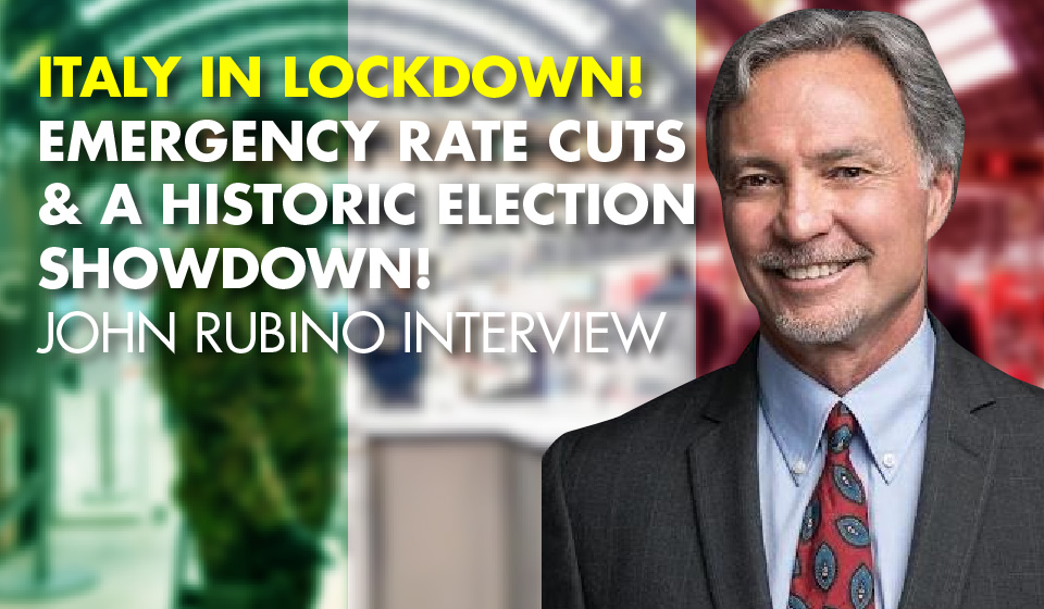 ITALY IN LOCKDOWN! EMERGENCY RATE CUTS & A HISTORIC ELECTION SHOWDOWN! – John Rubino Interview