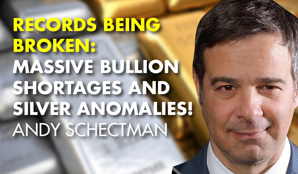 Records Being BROKEN: Massive Bullion Shortages and Silver Anomalies! -Andy Schectman