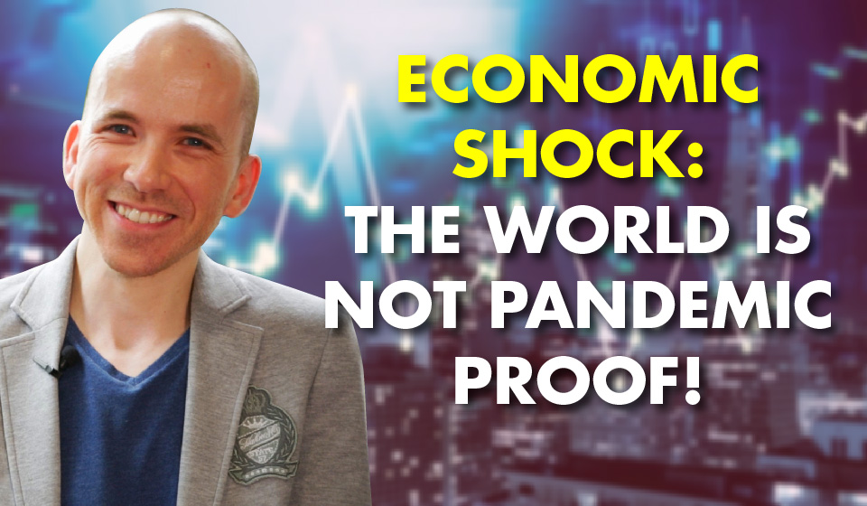 Economic Shock: The World is Not Pandemic Proof!