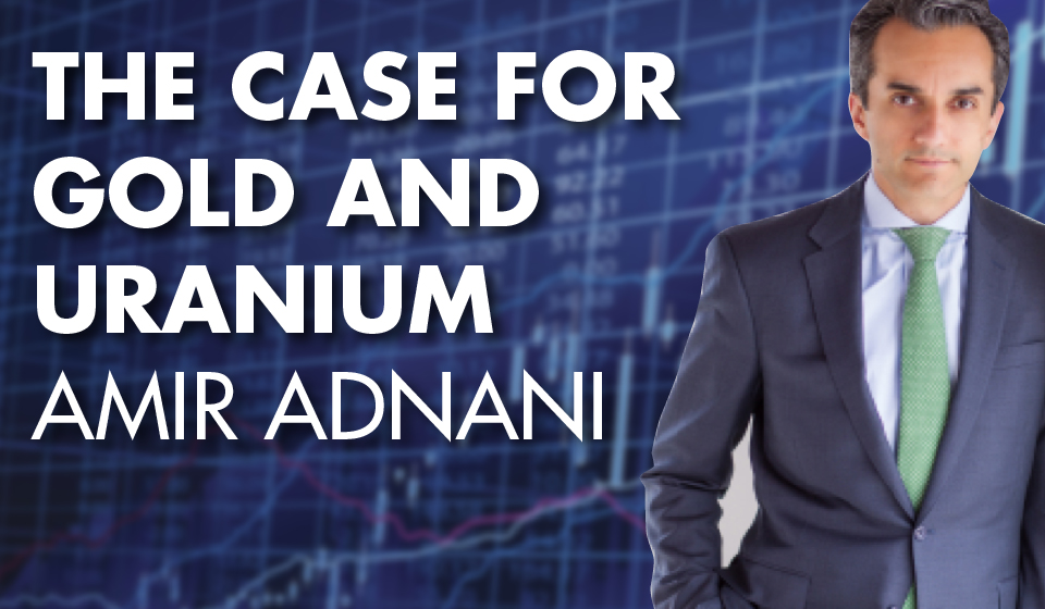 The Case For Gold and Uranium – Amir Adnani