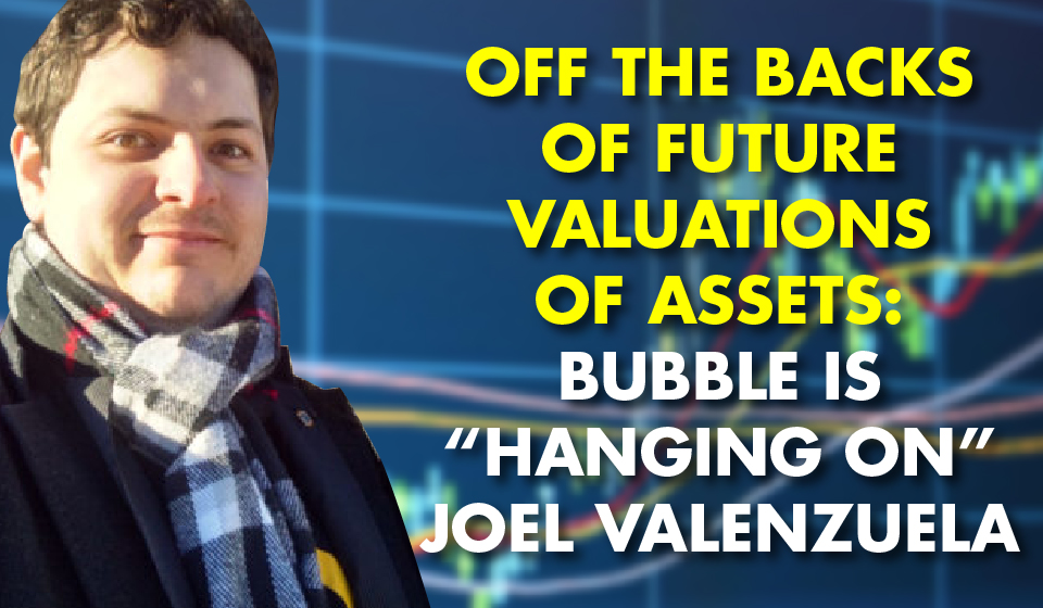 """Off the Backs of Future Valuations of Assets: Bubble is """"Hanging On""""-Joel Valenzuela"""