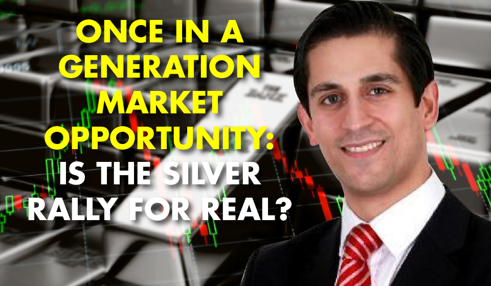 Once in a Generation Market Opportunity: Is the Silver Rally for Real?
