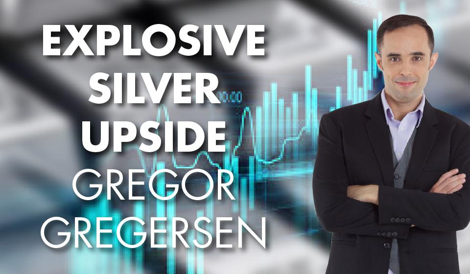 Explosive Silver Upside – Gregor Gregersen