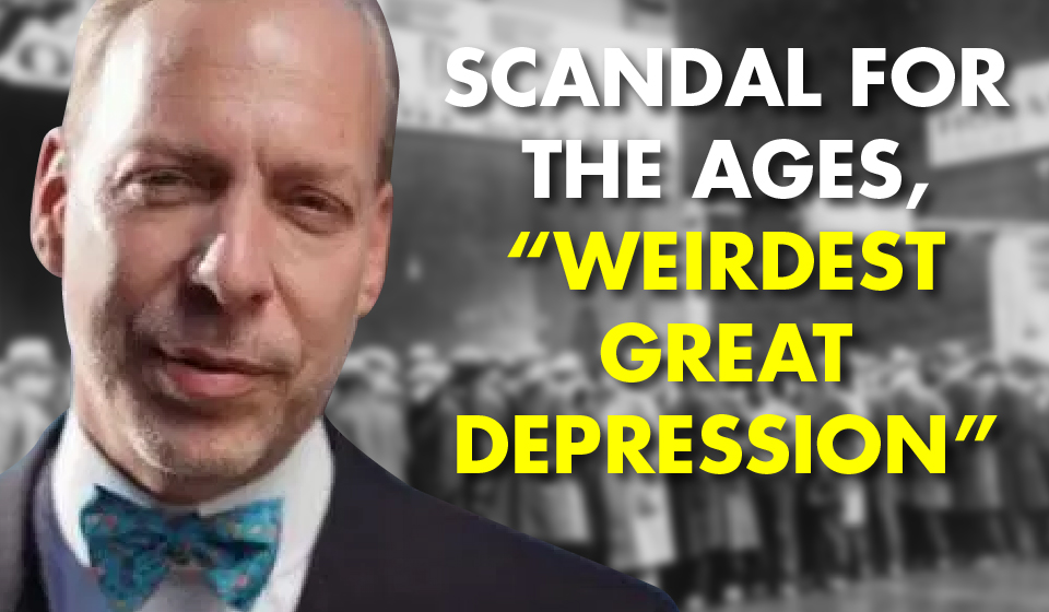 """Scandal for the Ages, """"Weirdest Great Depression"""""""