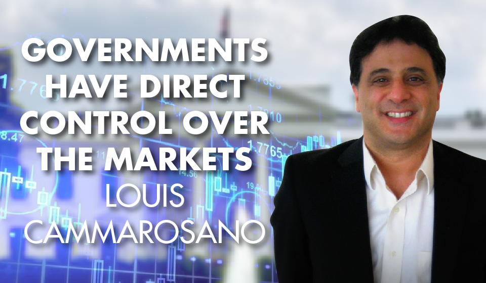 Governments have DIRECT Control Over the Markets -Louis Cammarosano