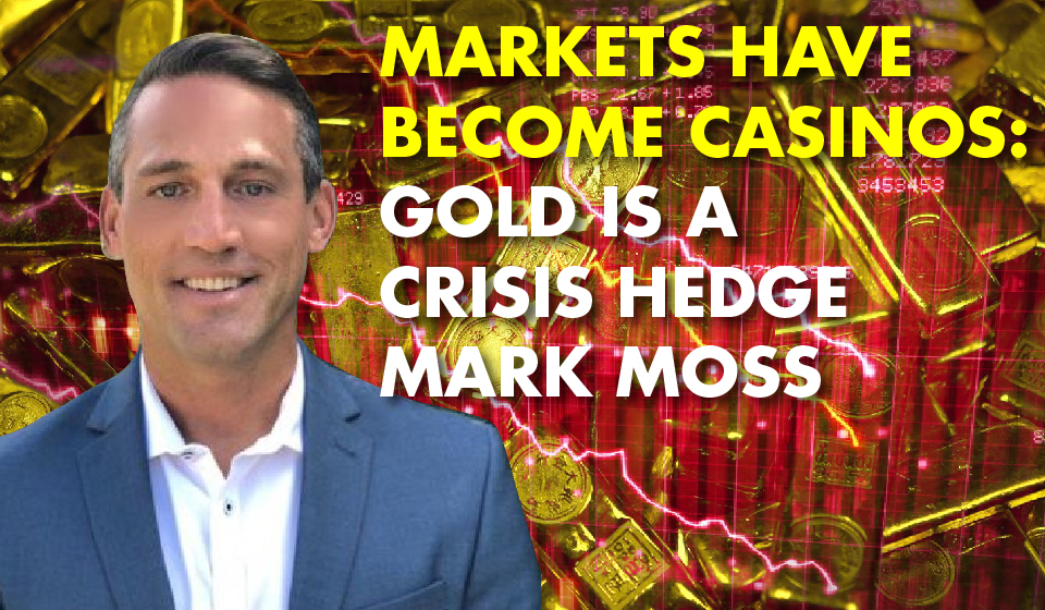 Markets Have Become Casinos: Gold is a Crisis Hedge – Mark Moss
