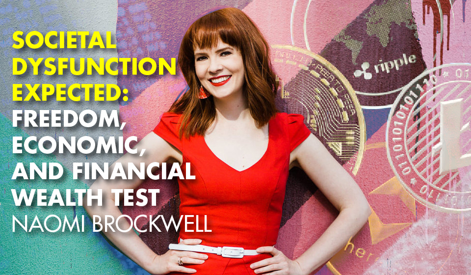 Societal Dysfunction Expected: Freedom, Economic, and Financial Wealth Test- Naomi Brockwell