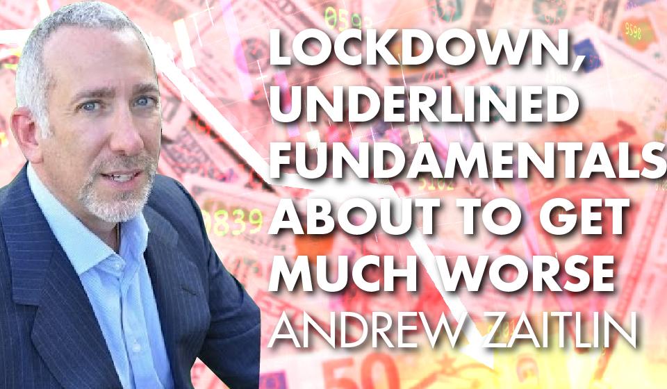 Lockdown, Underlined Fundamentals About to Get MUCH WORSE – Andrew Zaitlin