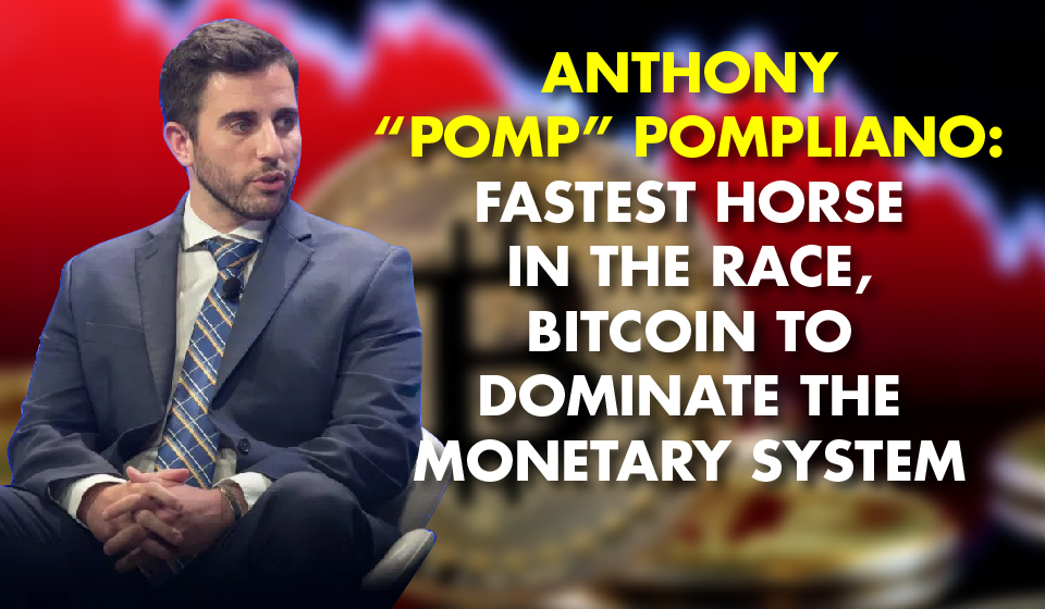 "Anthony ""Pomp"" Pompliano: Fastest Horse in the Race, Bitcoin to Dominate the Monetary System"