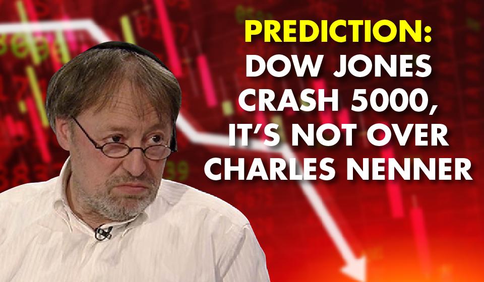 Prediction: Dow Jones Crash 5000, It's Not Over – Charles Nenner