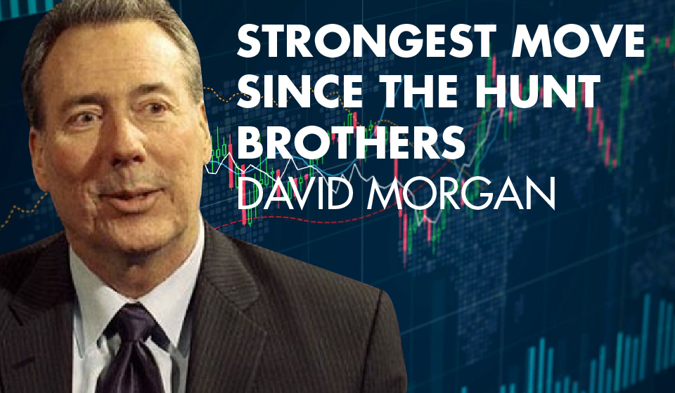 Strongest Move Since the Hunt Brothers – David Morgan