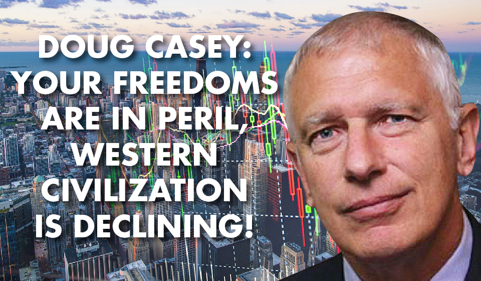Doug Casey: Your Freedoms Are In Peril, Western Civilization is Declining!