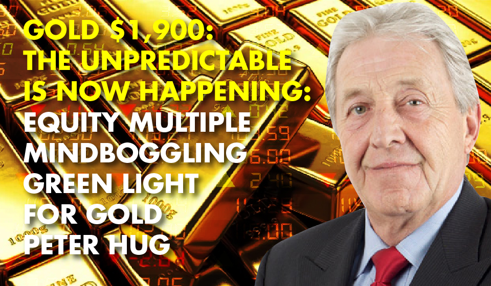 Gold $1,900:The Unpredictable is Now Happening: Equity Multiple Mindboggling-Green Light For Gold