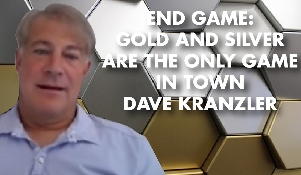 End Game: Gold and Silver are the ONLY Game in Town – Dave Kranzler