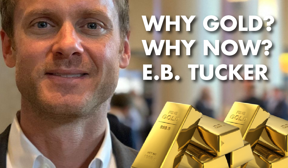 Why Gold? Why Now? – E.B. Tucker
