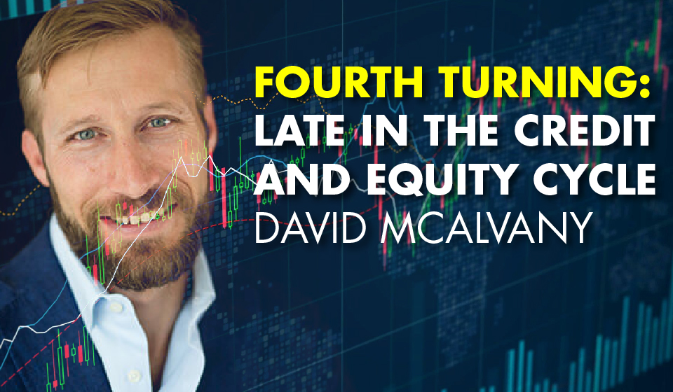 Fourth Turning: Late in the Credit and Equity Cycle – David Mcalvany