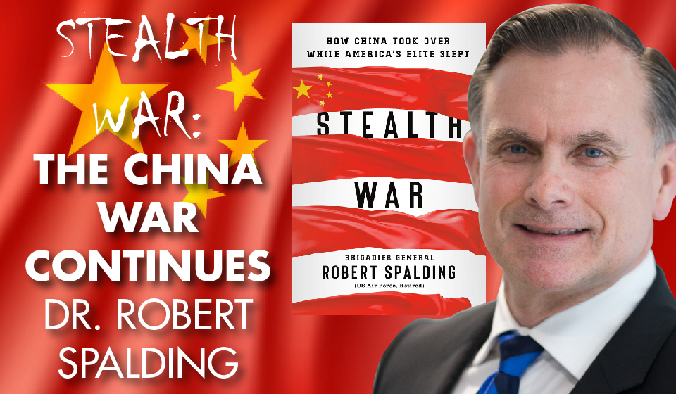 Stealth War: The China War Continues – Dr. Robert Spalding