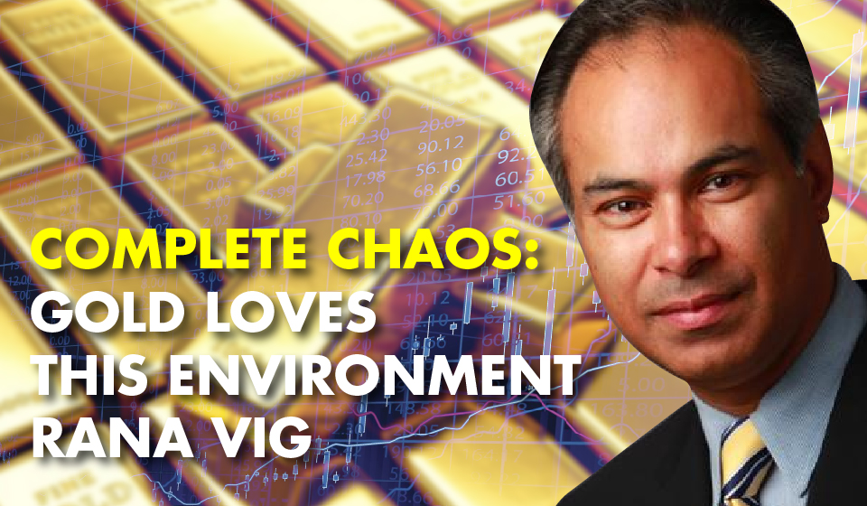 Complete Chaos: Gold Loves This Environment – Rana Vig