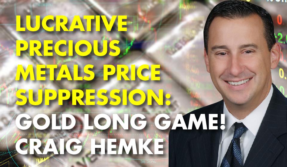 Lucrative Precious Metals Price Suppression: Gold Long Game! – Craig Hemke