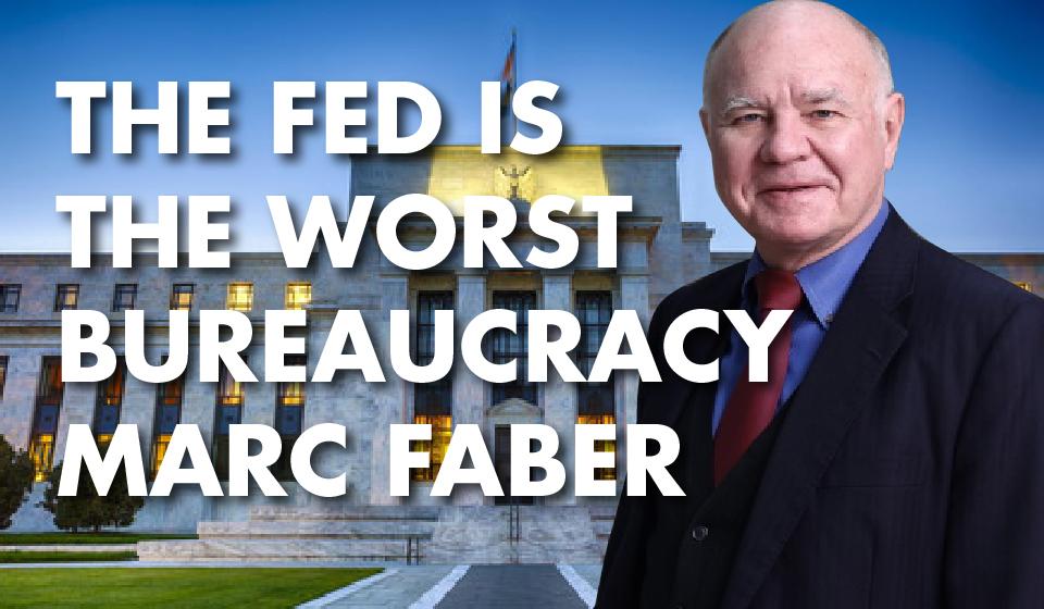 The Fed is the Worst Bureaucracy -Marc Faber