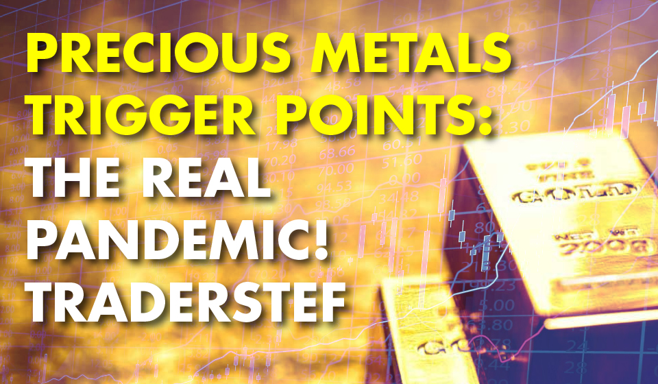 Precious Metals Trigger Points: The REAL Pandemic! -TraderStef