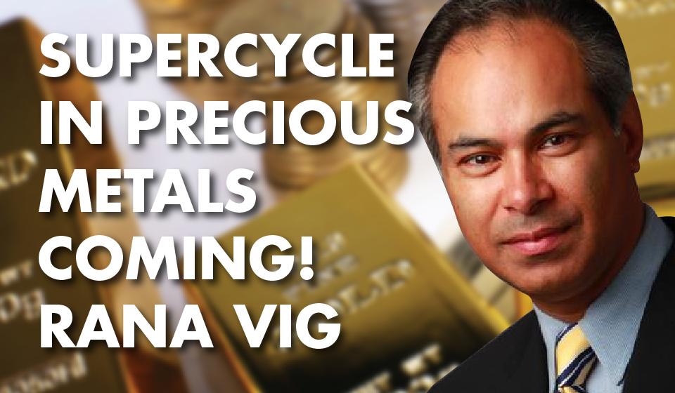Supercycle In Precious Metals Coming! – Rana Vig