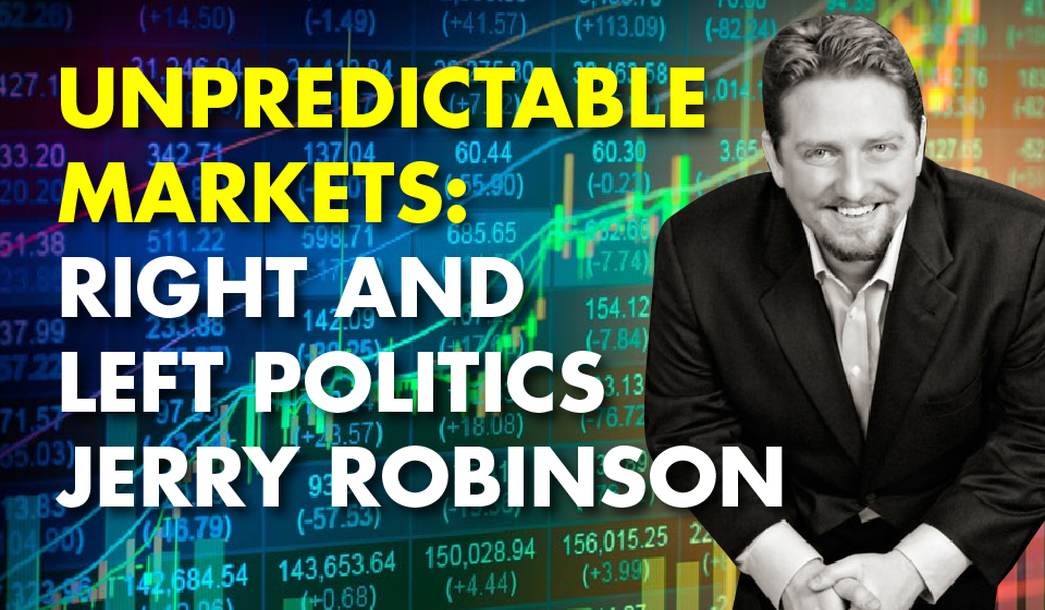 Unpredictable Markets: Right and Left Politics – Jerry Robinson