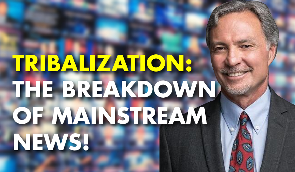 Tribalization: The Breakdown of Main Stream News!