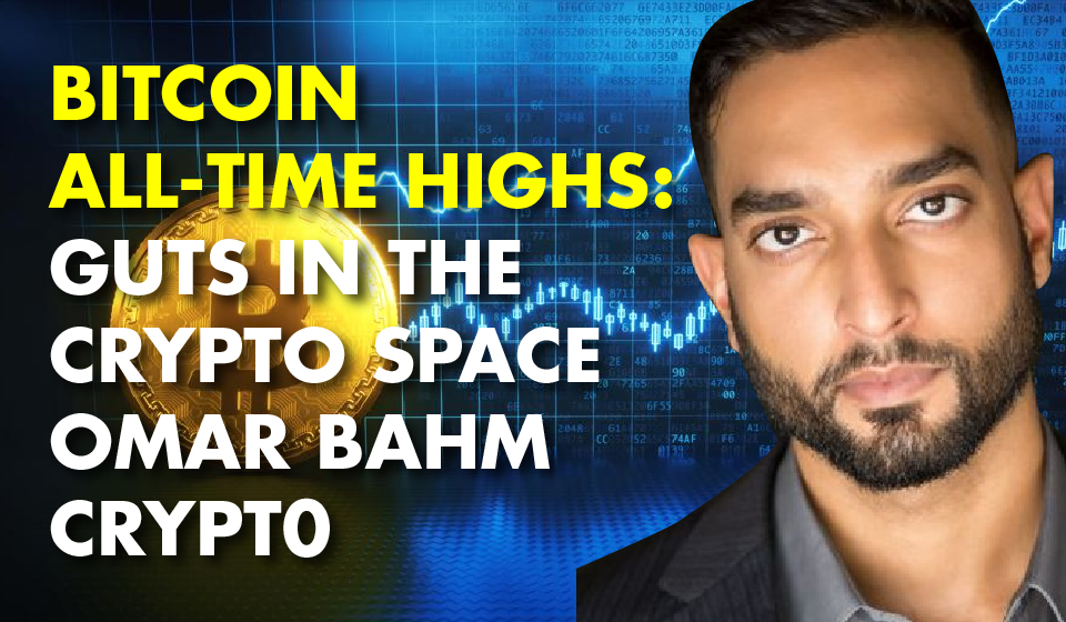 Bitcoin All-Time Highs: Guts In the Crypto Space – Omar Bahm Crypt0