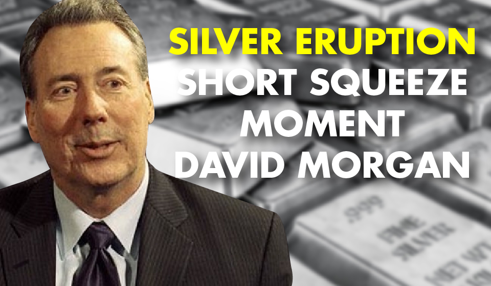 Silver Eruption – Short Squeeze Moment – David Morgan