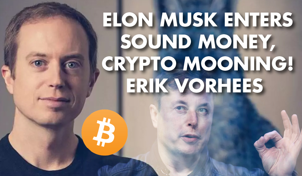Elon Musk Enters Sound Money, Crypto MOONING! – Erik Vorhees